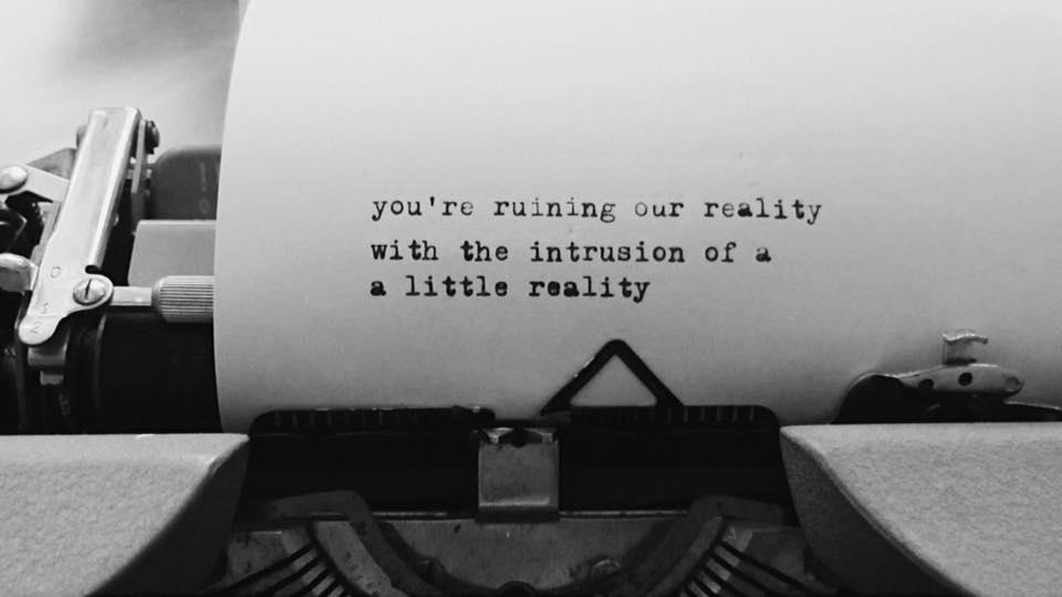 «You're ruining our fantasy with the intrusion of a little reality»